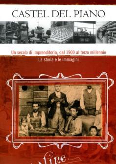 Castel del Piano · Un secolo di imprenditoria, dal 1900 al terzo millenio · La storia e le immagini
