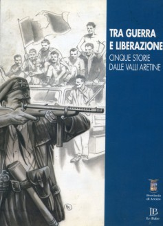Tra guerra e liberazione · Cinque storie dalle valli aretine