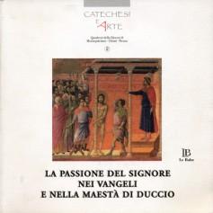 La passione del Signore nei Vangeli e nella maestà di Duccio