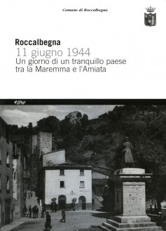 Roccalbegna 11 Giugno 1944 · Un giorno di un tranquillo paese tra la Maremma e l'Amiata