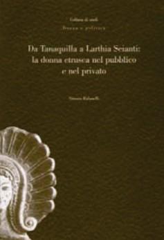Da Tanaquilla a Larthia Seianti: la donna etrusca nel pubblico e nel privato