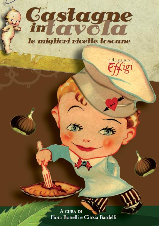 Castagne in tavola le migliori ricette toscane c p for Ricette toscane