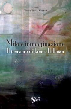 Mito e immaginazione · Il pensiero di James Hillman