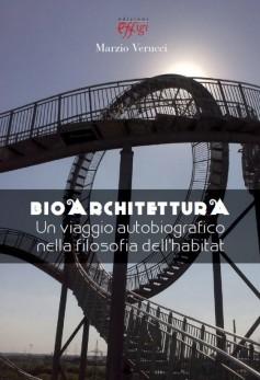 Bioarchitettura · Un viaggio autobiografico nella filosofia dell'habitat
