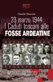 23 marzo 1944 · I Caduti toscani alle Fosse Ardeatine