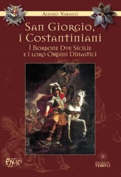San Giorgio, i Costantiniani, i Borbone Due Sicilie e i loro Ordini Dinastici