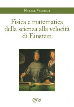 Fisica e matematica della scienza alla velocità di Einstein