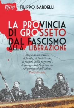 La Provincia di Grosseto dal Fascismo alla Liberazione