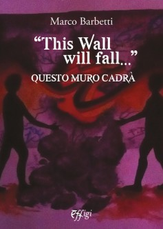 """This Wall will fall…"" Questo muro cadrà"