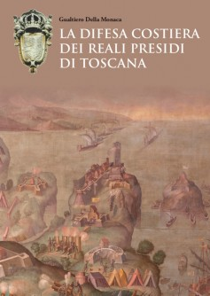 La difesa costiera dei Reali Presidi di Toscana