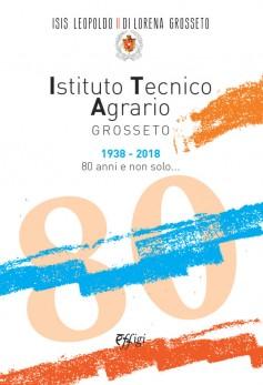 L'Istituto Tecnico Agrario di Grosseto 1938-2018